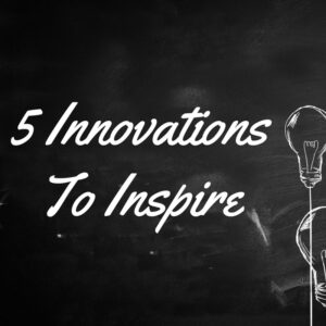 5 Recent Innovations To Inspire