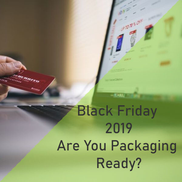 Black Friday 2019 | Protective Packaging | Packaging for Ecommerce